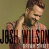 Dream Small - Josh Wilson