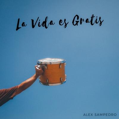 La Vida Es Gratis - Alex Sampedro