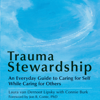 Trauma Stewardship: An Everyday Guide to Caring for Self While Caring for Others (Unabridged) - Laura van Dernoot Lipsky & Connie Burk