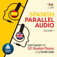 Spanish Parallel Audio: Volume 1: Learn Spanish with 501 Random Phrases using Parallel Audio