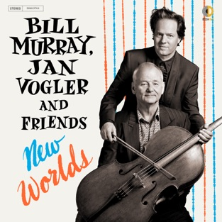 New Worlds – Bill Murray, Jan Vogler & Friends