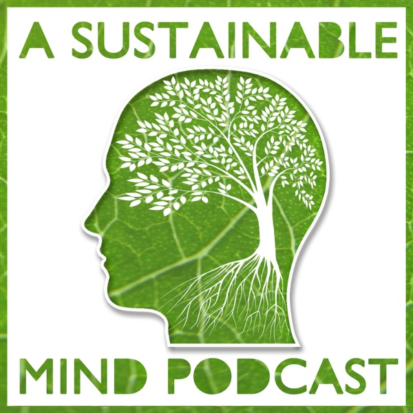 A Sustainable Mind an environmental podcast