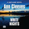 Ann Cleeves - White Nights (Unabridged) artwork