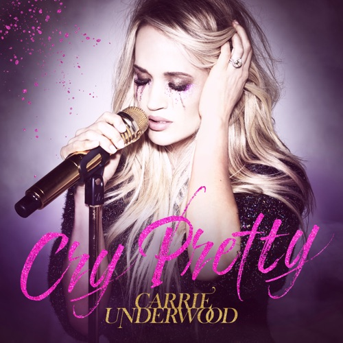 Carrie Underwood - Cry Pretty - Single