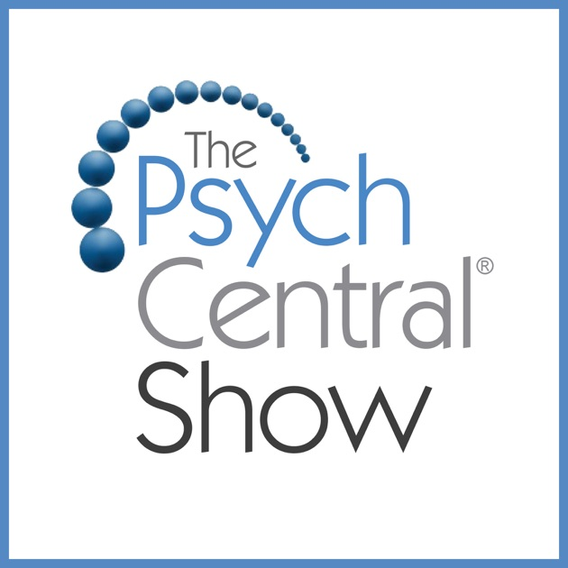 The Psych Central Show Candid Chat On Mental Health Psychology By