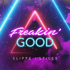 Stiles & Slippe - Freakin' Good