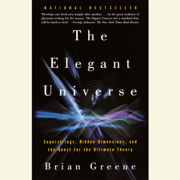 The Elegant Universe: Superstrings, Hidden Dimensions, and the Quest for the Ultimate Theory (Unabridged)