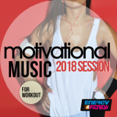 Motivational Music 2018 Session For Workout (15 Tracks Non-Stop Mixed Compilation for Fitness & Workout 128 / 150 Bpm)