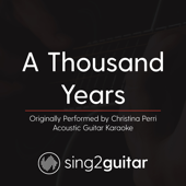 A Thousand Years (Originally Performed by Christina Perri) [Acoustic Guitar Karaoke]