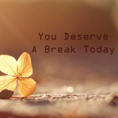 You Deserve a Break Today
