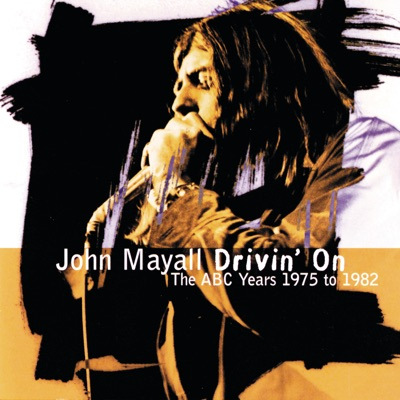 Drivin' On / the ABC Years 1975 to 1982 - John Mayall