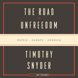 The Road to Unfreedom: Russia, Europe, America (Unabridged) - Timothy Snyder mp3 listen download