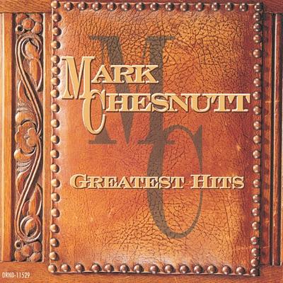 Greatest Hits - Mark Chesnutt