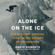 David Roberts - Alone on the Ice: The Greatest Survival Story in the History of Exploration