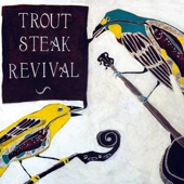 Trout Steak Revival - Where Do My Bluebird Fly