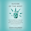 Jonah Goldberg - Suicide of the West: How the Rebirth of Tribalism, Populism, Nationalism, and Identity Politics is Destroying American Democracy (Unabridged) artwork