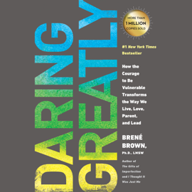 Daring Greatly: How the Courage to Be Vulnerable Transforms the Way We Live, Love, Parent, and Lead (Unabridged) - Brené Brown MP3 Download