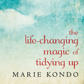 The Life-Changing Magic of Tidying Up: The Japanese Art of Decluttering and Organizing - Marie Kondo Cover Art