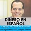Dinero en Español - Finanzas, Emprendurismo y Motivación en tu idioma y sin complicaciones