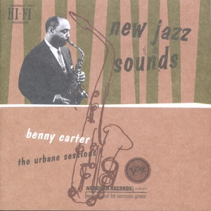 New Jazz Sounds: The Benny Carter Urbane Sessions
