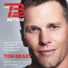 Tom Brady - The TB12 Method: How to Achieve a Lifetime of Sustained Peak Performance (Unabridged) artwork