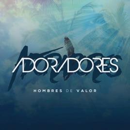 Hombres De Valor By Adoradores On Apple Music