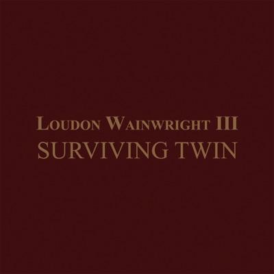 Surviving Twin - Loudon Wainwright III