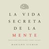 Mariano Sigman - La vida secreta de la mente [The Secret Life of the Mind]: Nuestro cerebro cuando decidimos, sentimos y pensamos (Unabridged) portada