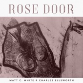 Matt C. White - Rose Door