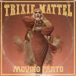 View album Trixie Mattel - Moving Parts (Acoustic) - Single