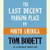 Tom Bodett - The Last Decent Parking Place in North America (Abridged)  artwork