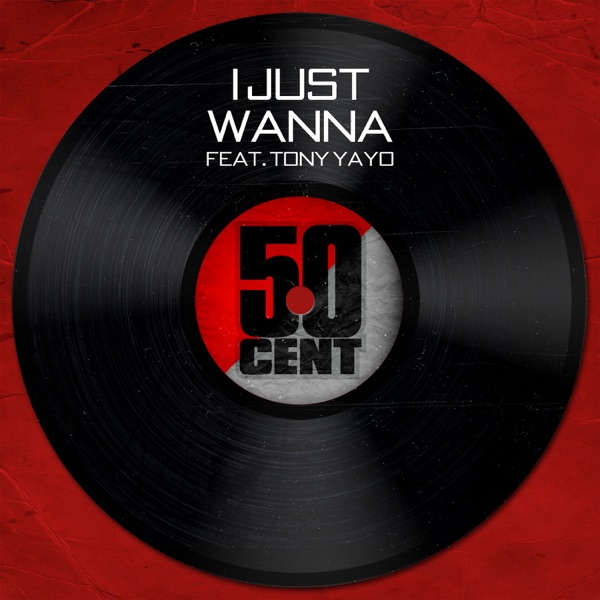 I Just Wanna (feat. Tony Yayo) - Single