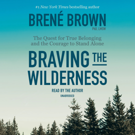 Braving the Wilderness: The Quest for True Belonging and the Courage to Stand Alone (Unabridged) audiobook