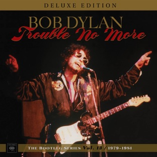 Trouble No More: The Bootleg Series, Vol. 13 / 1979-1981 (Deluxe Edition) – Bob Dylan