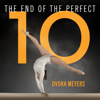 Dvora Meyers - The End of the Perfect 10: The Making and Breaking of Gymnastics' Top Score from Nadia to Now  artwork