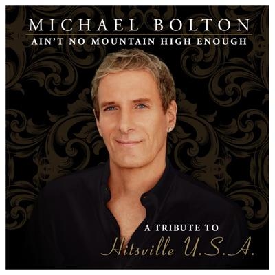 Ain't No Mountain High Enough (A Tribute to Hitsville USA) [Bonus Track Version] - Michael Bolton