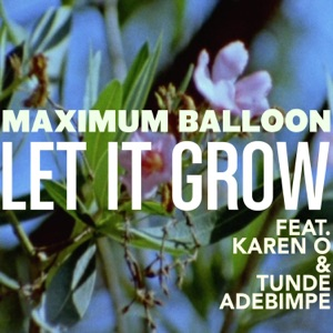 Let It Grow (feat. Karen O & Tunde Adebimpe) - Single Mp3 Download
