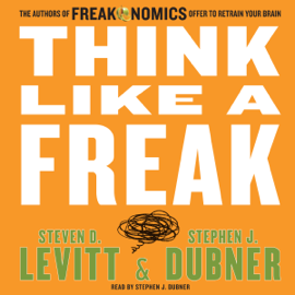 Think Like a Freak - Steven D. Levitt & Stephen J. Dubner mp3 download