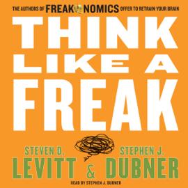 Think Like a Freak - Steven D. Levitt & Stephen J. Dubner mp3 download