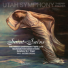 Utah Symphony & Thierry Fischer - Saint-Saëns: Symphony No. 3 & Other Works  artwork