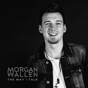 Morgan Wallen - The Way I Talk
