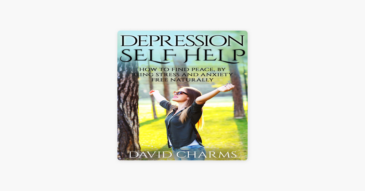 Depression Self Help: How to Find Peace, by Being Stress
