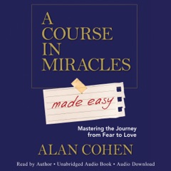 A Course in Miracles Made Easy: Mastering the Journey from Fear to Love (Unabridged)