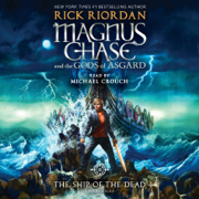 Magnus Chase and the Gods of Asgard, Book 3: The Ship of the Dead (Unabridged)