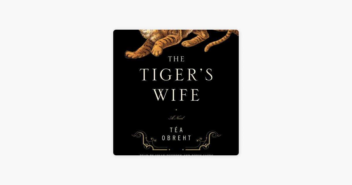 The Tiger's Wife: A Novel (Unabridged) - Téa Obreht
