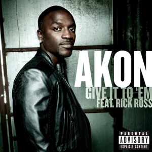 Akon - Give It to 'Em feat. Rick Ross