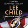 Trappola mortale: Le avventure di Jack Reacher - Lee Child