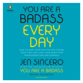 You Are a Badass Every Day: How to Keep Your Motivation Strong, Your Vibe High, and Your Quest for Transformation Unstoppable (Unabridged)