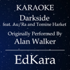 Darkside (Originally Performed by Alan Walker feat. Au/Ra and Tomine Harket) [Karaoke No Guide Melody Version] - EdKara