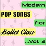 Modern Pop Songs for Ballet Class, Vol. 2